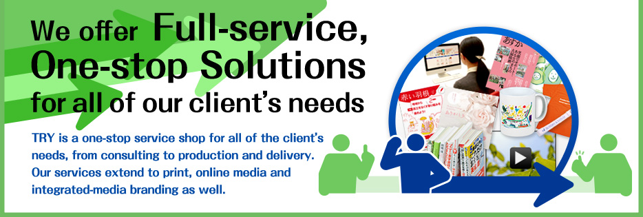 We offer Full-service, One-stop Solutions for all of our client's needs.